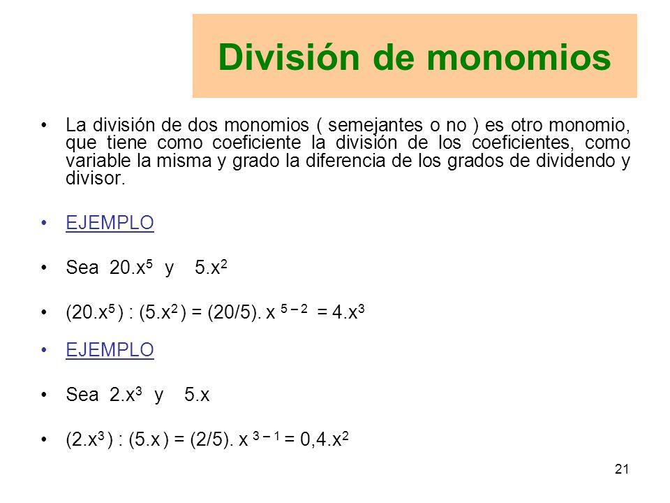 21 La división de dos monomios ( semejantes o no ) es otro monomio, que tiene como coeficiente la división de los coeficientes, como variable la misma y grado la diferencia de los grados de dividendo y divisor.
