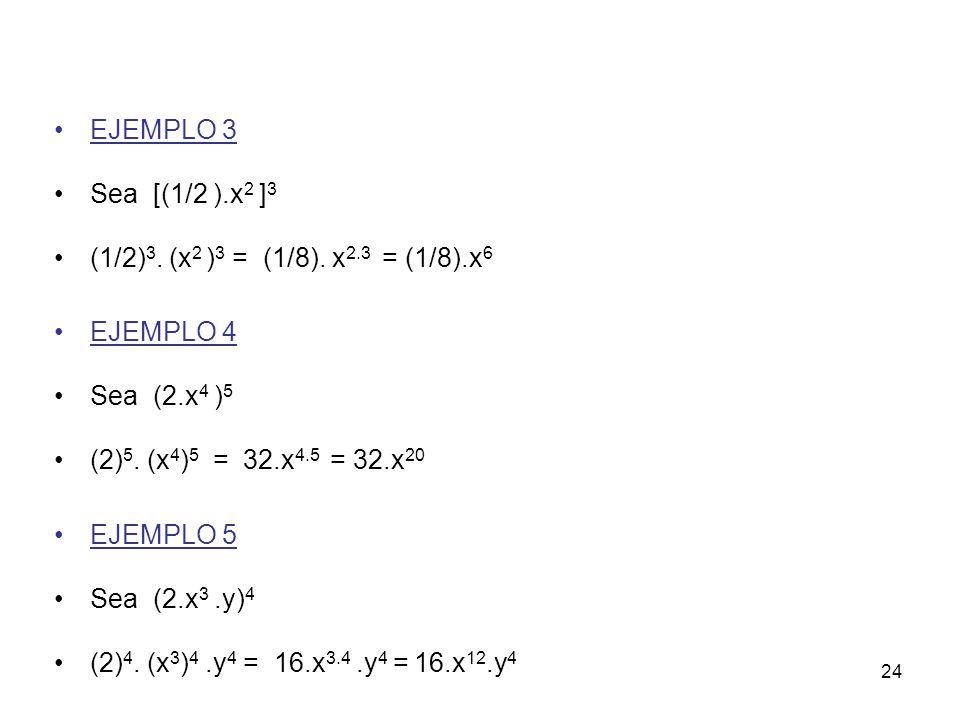 24 EJEMPLO 3 Sea [(1/2 ).x 2 ] 3 (1/2) 3.(x 2 ) 3 = (1/8).
