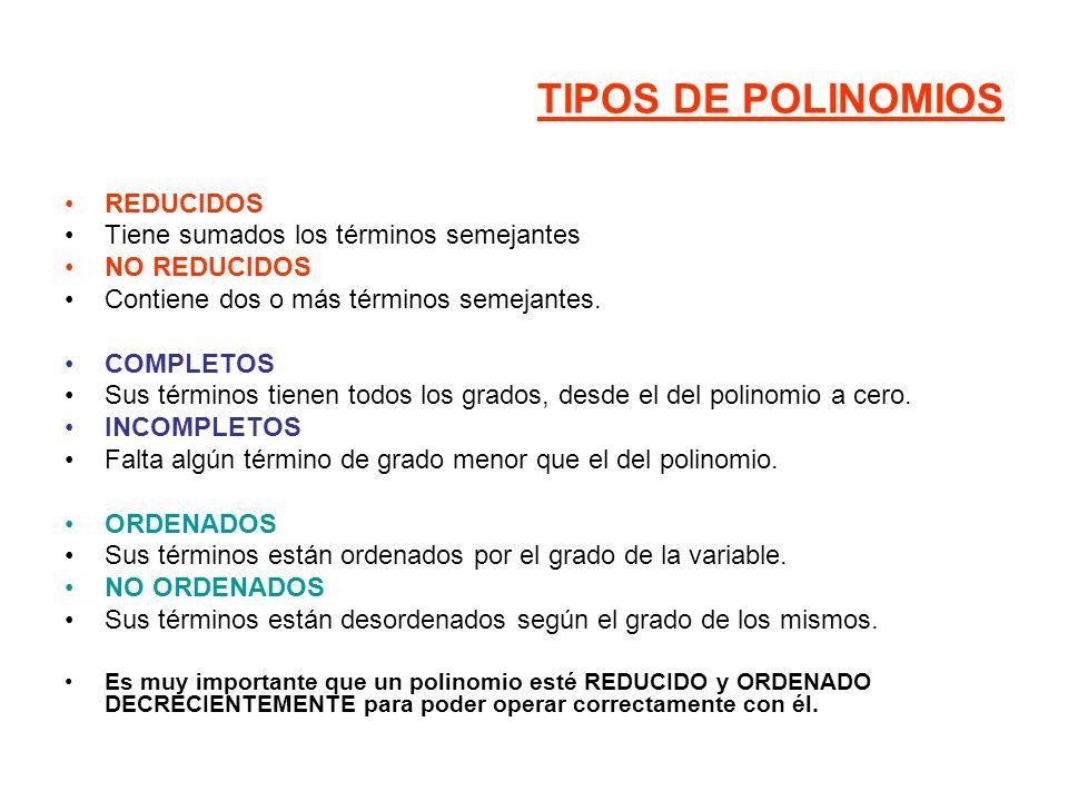 TIPOS DE POLINOMIOS REDUCIDOS Tiene sumados los términos semejantes NO REDUCIDOS Contiene dos o más términos semejantes.