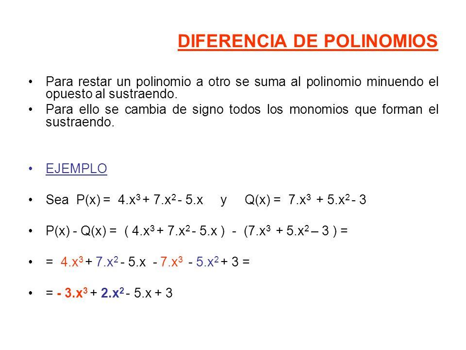 DIFERENCIA DE POLINOMIOS Para restar un polinomio a otro se suma al polinomio minuendo el opuesto al sustraendo.