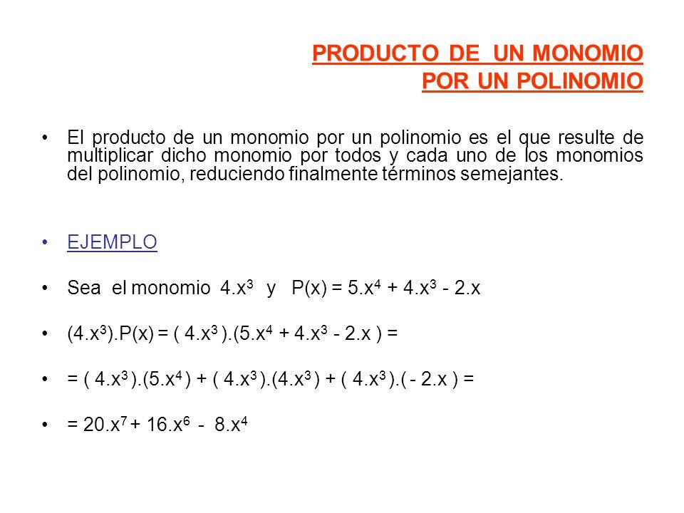 PRODUCTO DE UN MONOMIO POR UN POLINOMIO El producto de un monomio por un polinomio es el que resulte de multiplicar dicho monomio por todos y cada uno de los monomios del polinomio, reduciendo finalmente términos semejantes.