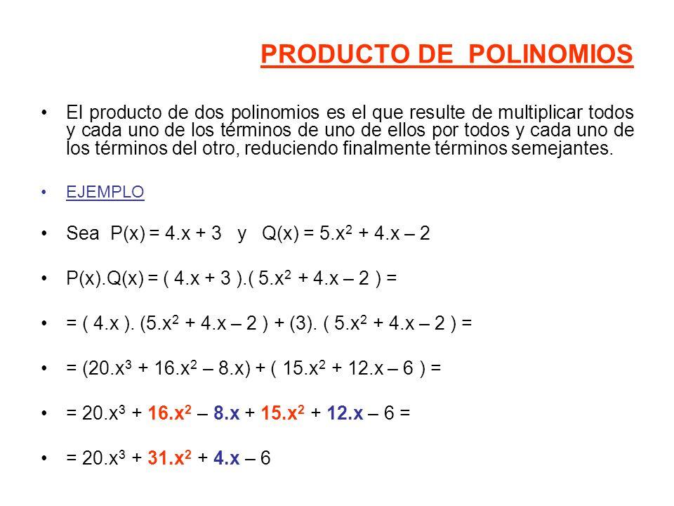 PRODUCTO DE POLINOMIOS El producto de dos polinomios es el que resulte de multiplicar todos y cada uno de los términos de uno de ellos por todos y cada uno de los términos del otro, reduciendo finalmente términos semejantes.