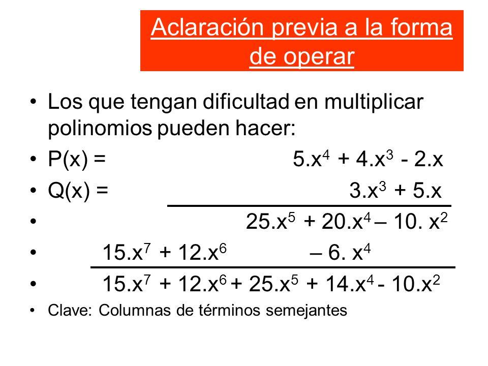 Aclaración previa a la forma de operar Los que tengan dificultad en multiplicar polinomios pueden hacer: P(x) = 5.x 4 + 4.x 3 - 2.x Q(x) = 3.x 3 + 5.x 25.x 5 + 20.x 4 – 10.