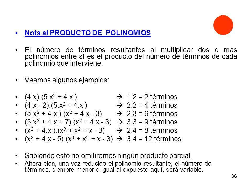 36 Nota al PRODUCTO DE POLINOMIOS El número de términos resultantes al multiplicar dos o más polinomios entre sí es el producto del número de términos de cada polinomio que interviene.