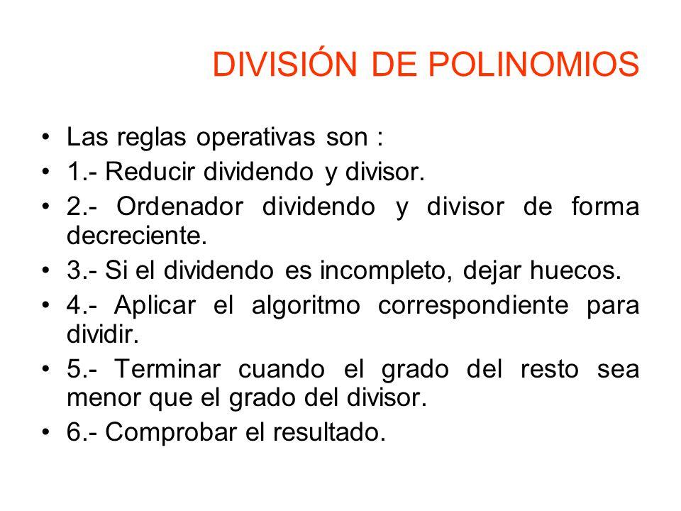 DIVISIÓN DE POLINOMIOS Las reglas operativas son : 1.