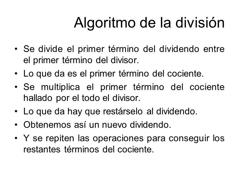 Algoritmo de la división Se divide el primer término del dividendo entre el primer término del divisor.