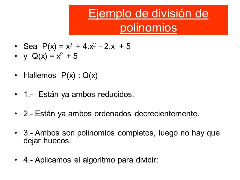 Ejemplo de división de polinomios Sea P(x) = x 3 + 4.x 2 - 2.x + 5 y Q(x) = x 2 + 5 Hallemos P(x) : Q(x) 1.-Están ya ambos reducidos.