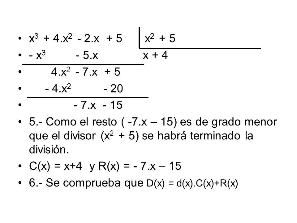 x 3 + 4.x 2 - 2.x + 5 x 2 + 5 - x 3 - 5.x x + 4 4.x 2 - 7.x + 5 - 4.x 2 - 20 - 7.x - 15 5.- Como el resto ( -7.x – 15) es de grado menor que el divisor (x 2 + 5) se habrá terminado la división.