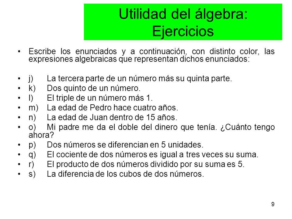9 Escribe los enunciados y a continuación, con distinto color, las expresiones algebraicas que representan dichos enunciados: j) La tercera parte de un número más su quinta parte.