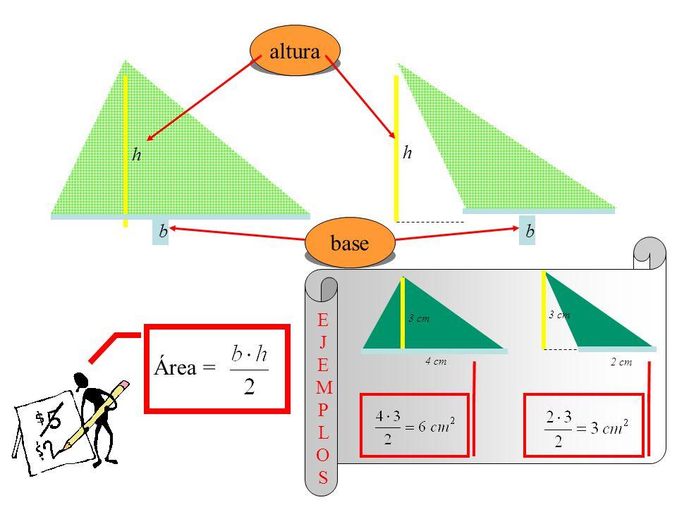 altura h h base bb Área = 3 cm 4 cm 3 cm 2 cm E J E M P L O S
