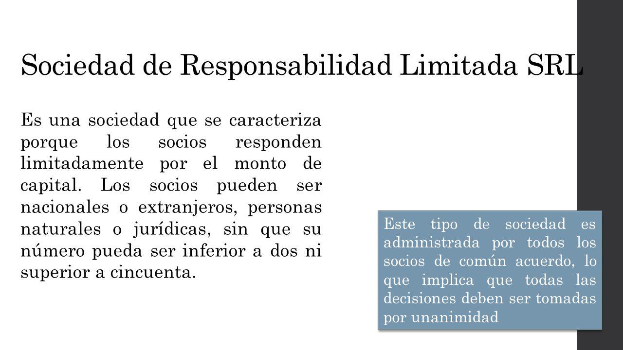 Sociedad de Responsabilidad Limitada SRL Es una sociedad que se caracteriza porque los socios responden limitadamente por el monto de capital.