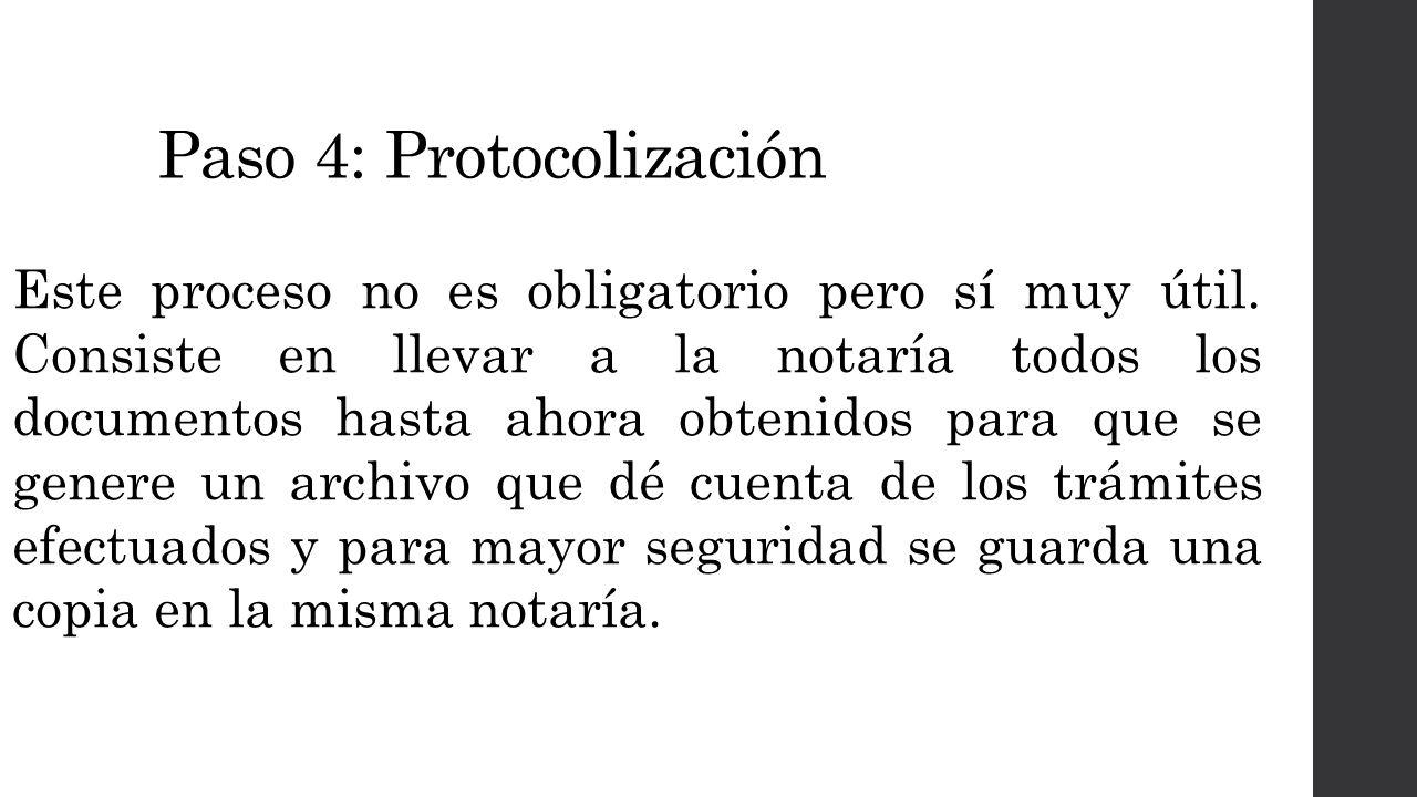 Paso 4: Protocolización Este proceso no es obligatorio pero sí muy útil.