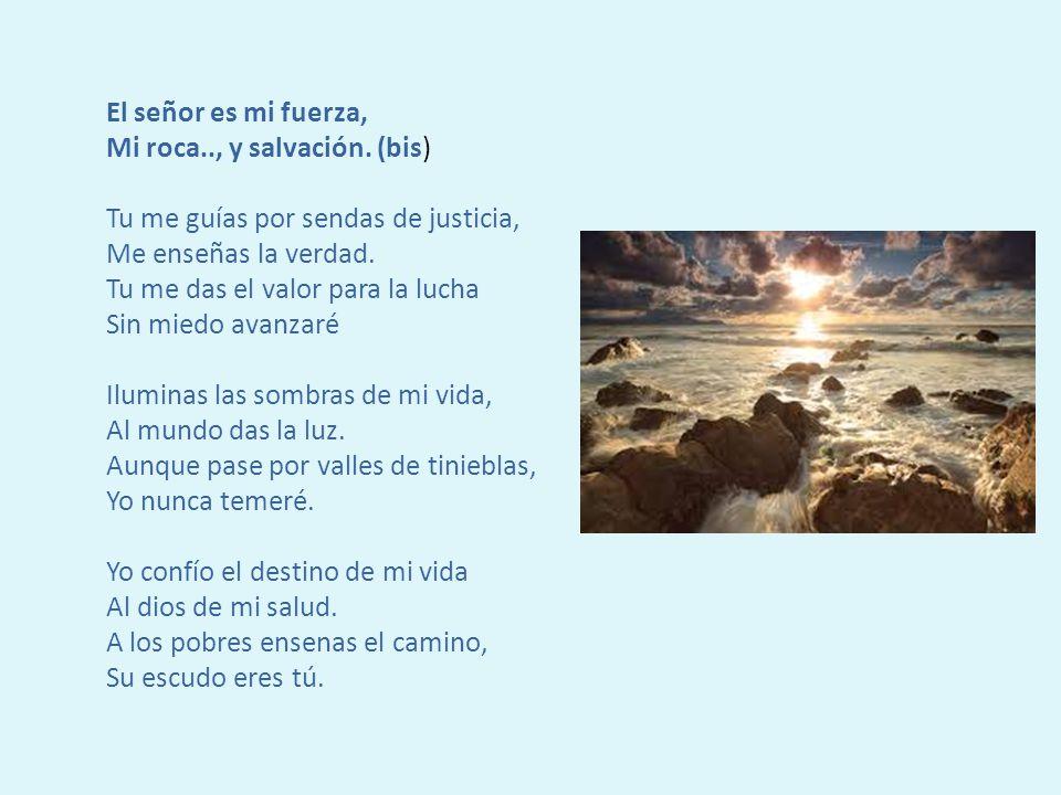 El señor es mi fuerza, Mi roca.., y salvación.