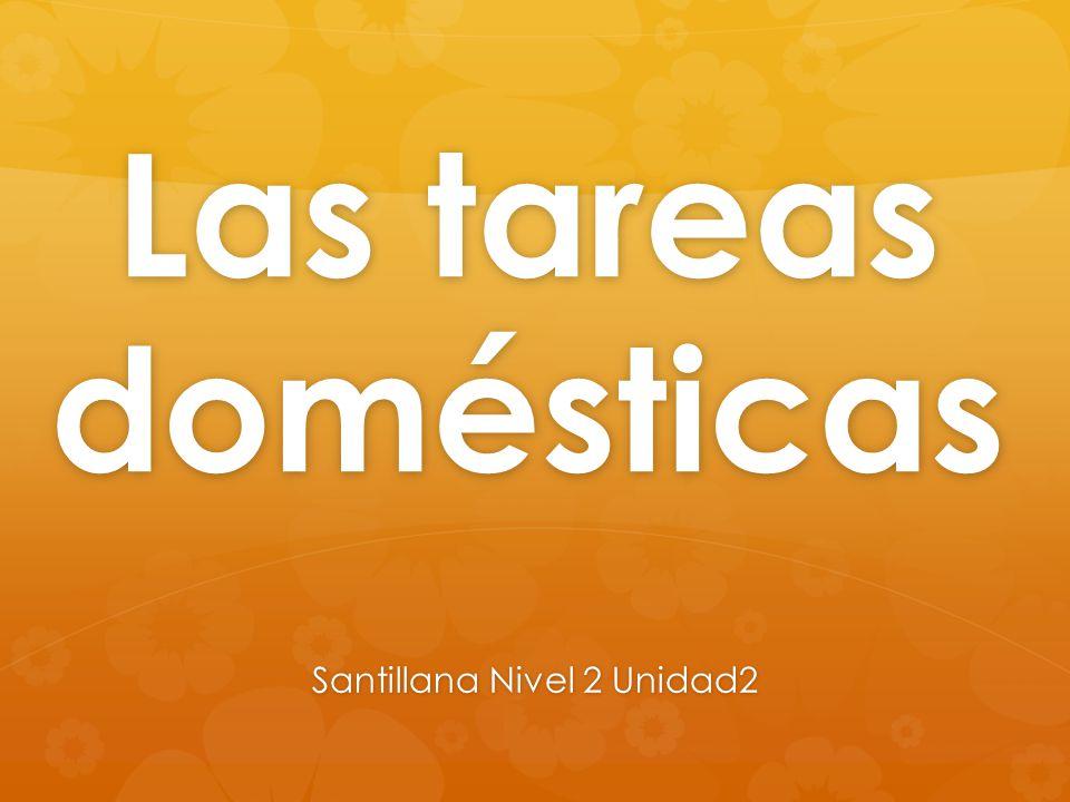 Las tareas domésticas Santillana Nivel 2 Unidad2