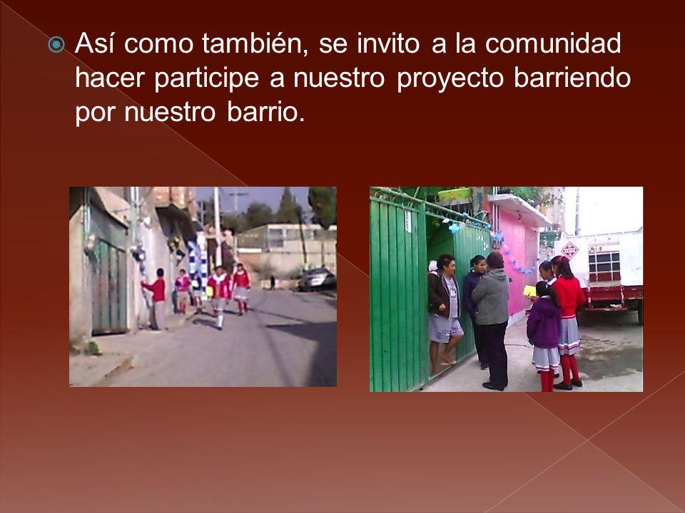  Así como también, se invito a la comunidad hacer participe a nuestro proyecto barriendo por nuestro barrio.