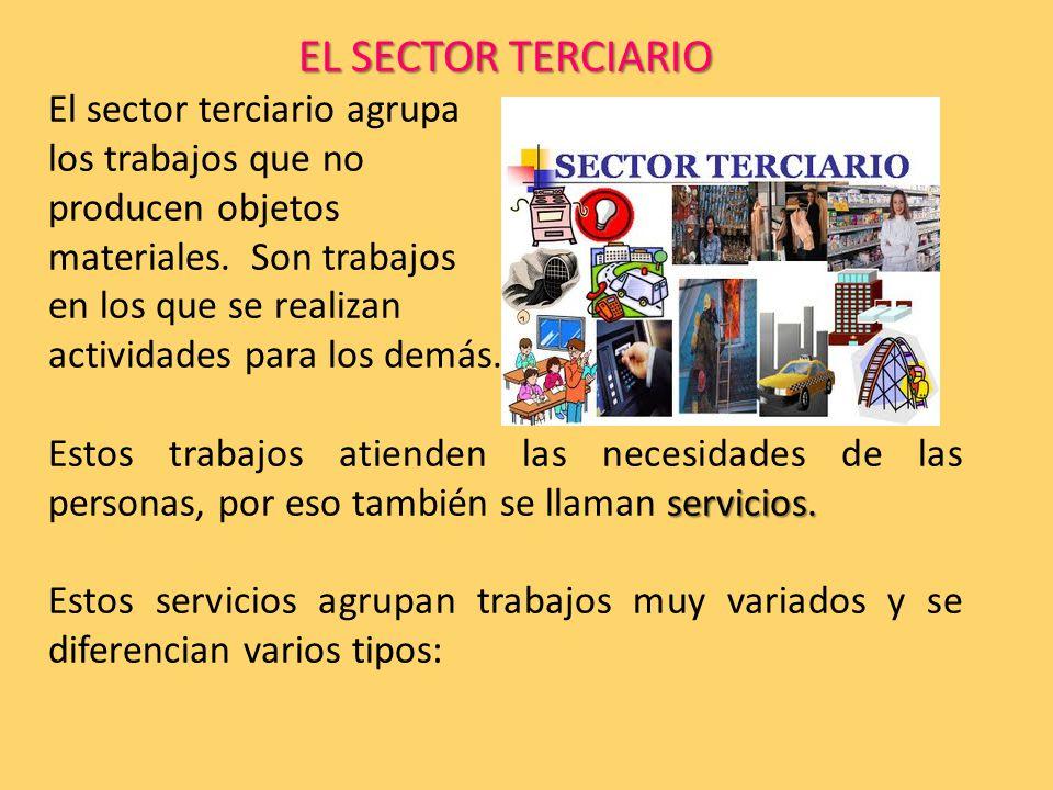 EL SECTOR TERCIARIO El sector terciario agrupa los trabajos que no producen objetos materiales.