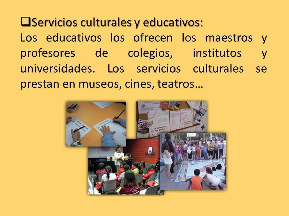 Servicios culturales y educativos: Los educativos los ofrecen los maestros y profesores de colegios, institutos y universidades.