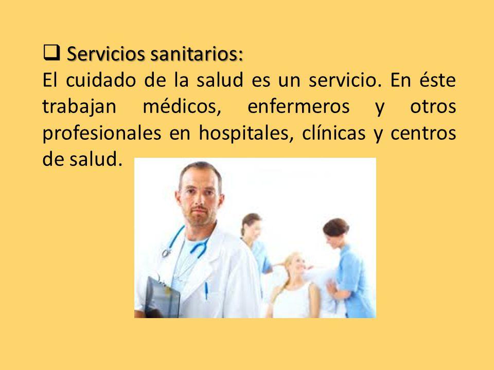 Servicios sanitarios:  Servicios sanitarios: El cuidado de la salud es un servicio.