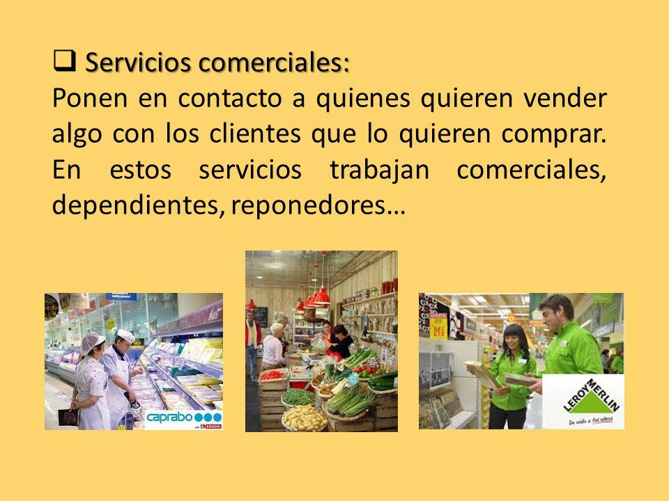 Servicios comerciales:  Servicios comerciales: Ponen en contacto a quienes quieren vender algo con los clientes que lo quieren comprar.