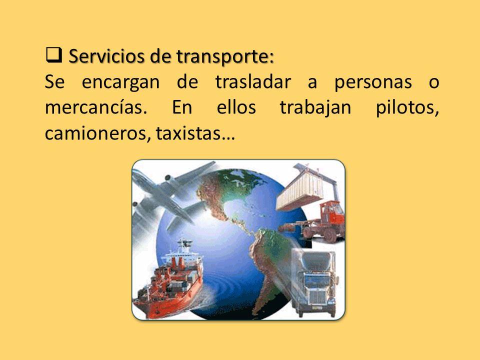 Servicios de transporte:  Servicios de transporte: Se encargan de trasladar a personas o mercancías.