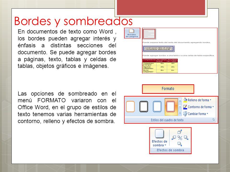 Bordes y sombreados En documentos de texto como Word, los bordes pueden agregar interés y énfasis a distintas secciones del documento. Se puede agrega