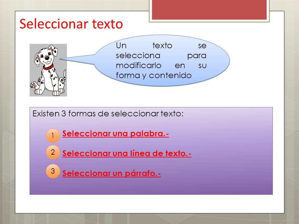 Seleccionar texto Un texto se selecciona para modificarlo en su forma y contenido Existen 3 formas de seleccionar texto: Seleccionar una palabra.- Sel