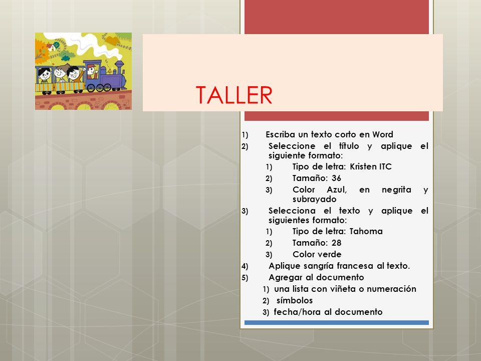 TALLER 1) Escriba un texto corto en Word 2) Seleccione el título y aplique el siguiente formato: 1) Tipo de letra: Kristen ITC 2) Tamaño: 36 3) Color