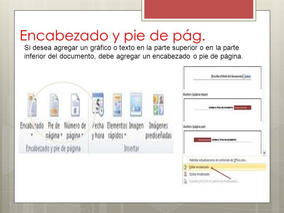 Encabezado y pie de pág. Si desea agregar un gráfico o texto en la parte superior o en la parte inferior del documento, debe agregar un encabezado o p