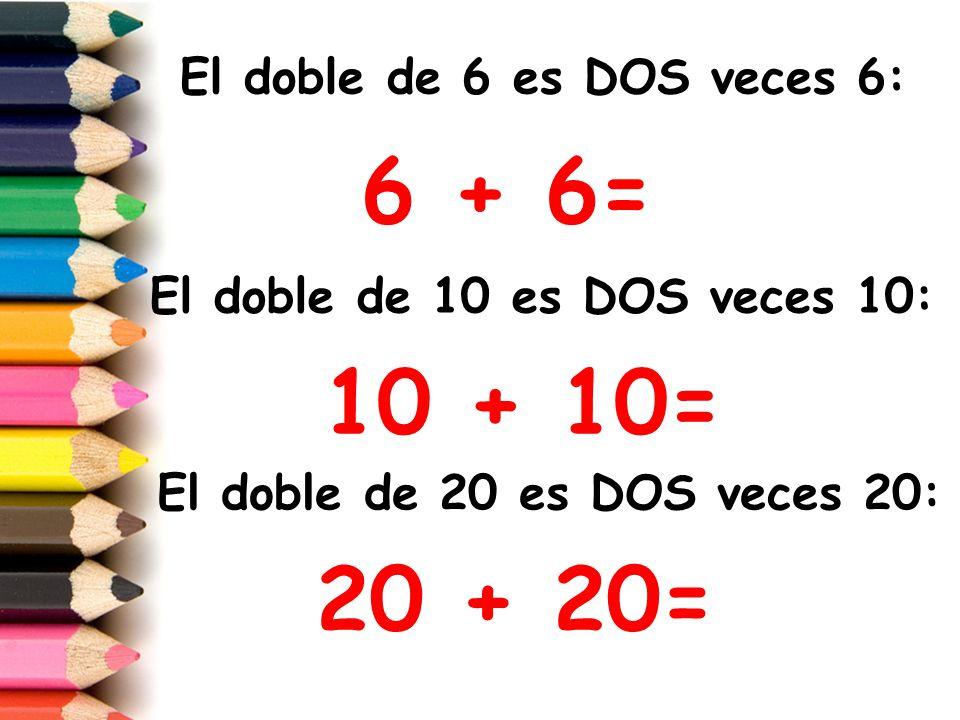 El doble de 4 es DOS veces ___: + = El doble de 12 es DOS veces___: + = Ahora busca tú los dobles de los siguientes números: