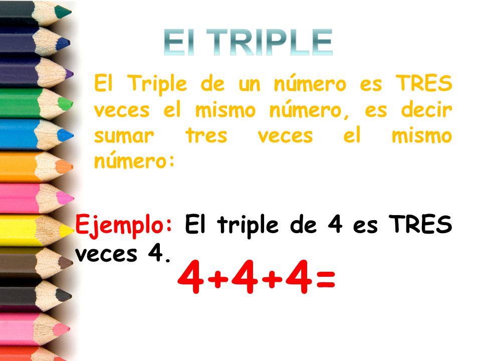 El triple de 11 es TRES veces 11: 11+11+11= El triple de 30 es TRES veces 30: 30+30+30= El triple de 5 es TRES veces 5: 5+5+5=