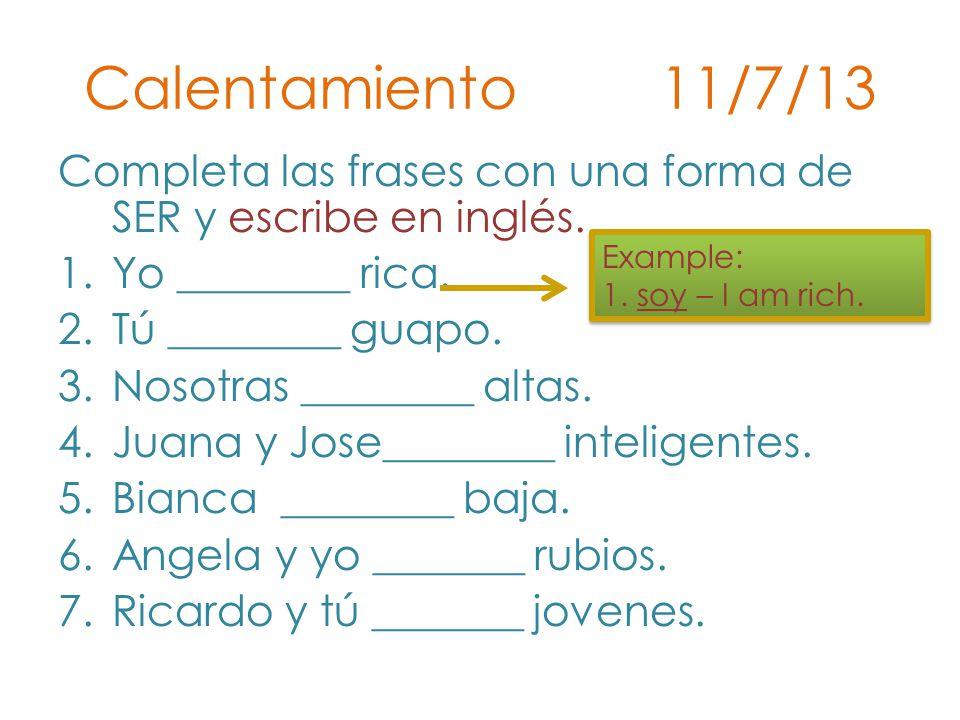 Calentamiento 11/7/13 Completa las frases con una forma de SER y escribe en inglés.