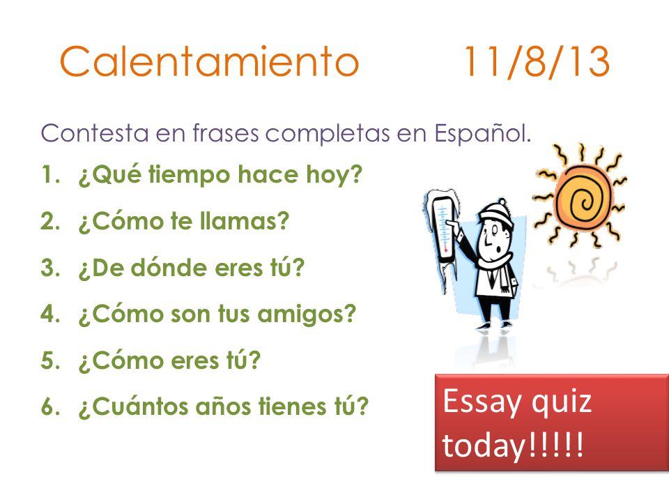 Calentamiento 11/8/13 Contesta en frases completas en Español.