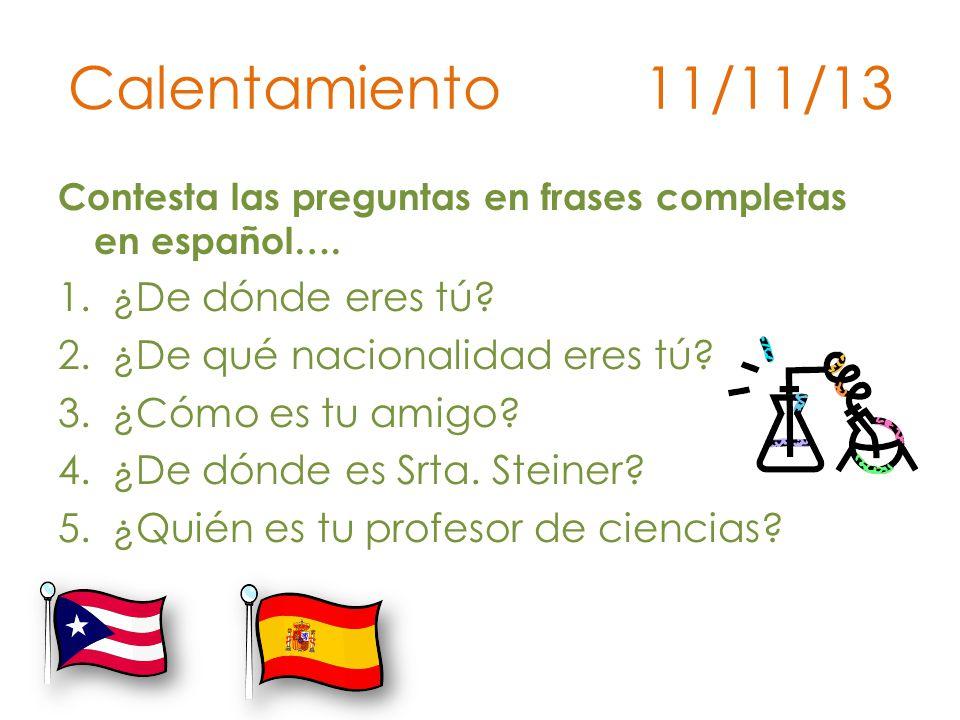 Calentamiento 11/11/13 Contesta las preguntas en frases completas en español….