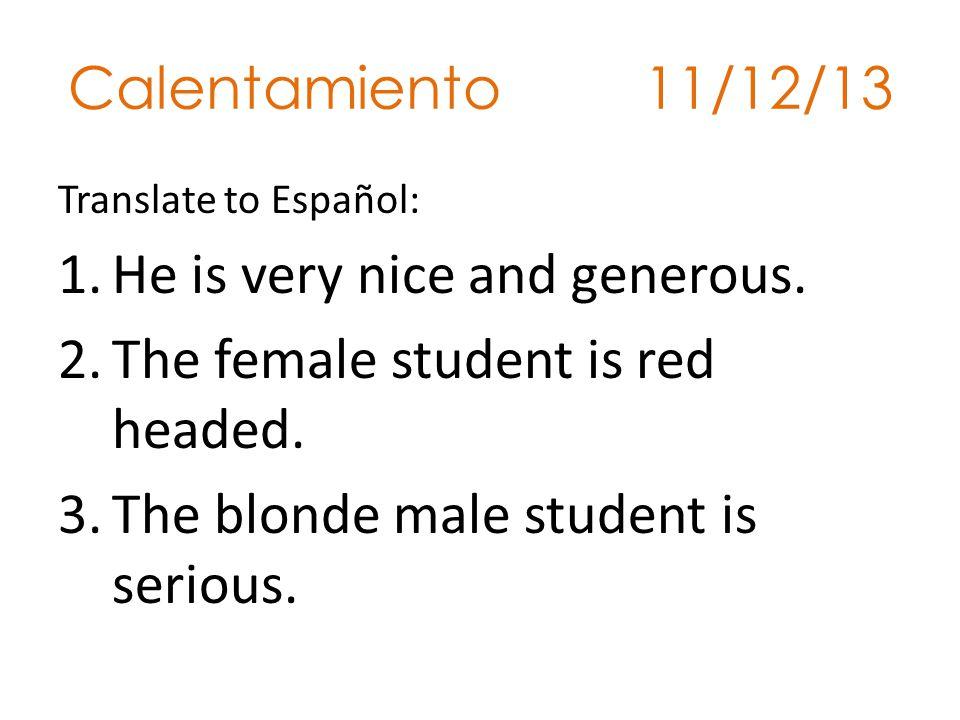 Calentamiento 11/12/13 Translate to Español: 1.He is very nice and generous.