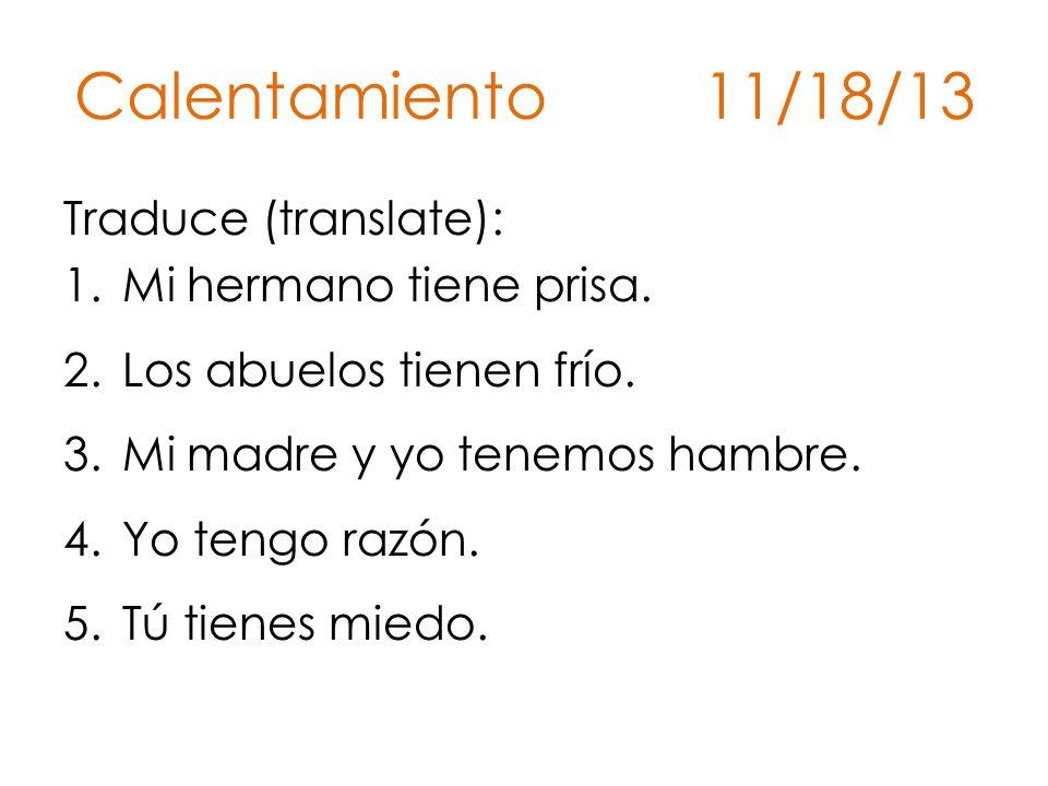 Calentamiento 11/18/13 Traduce (translate): 1.Mi hermano tiene prisa.