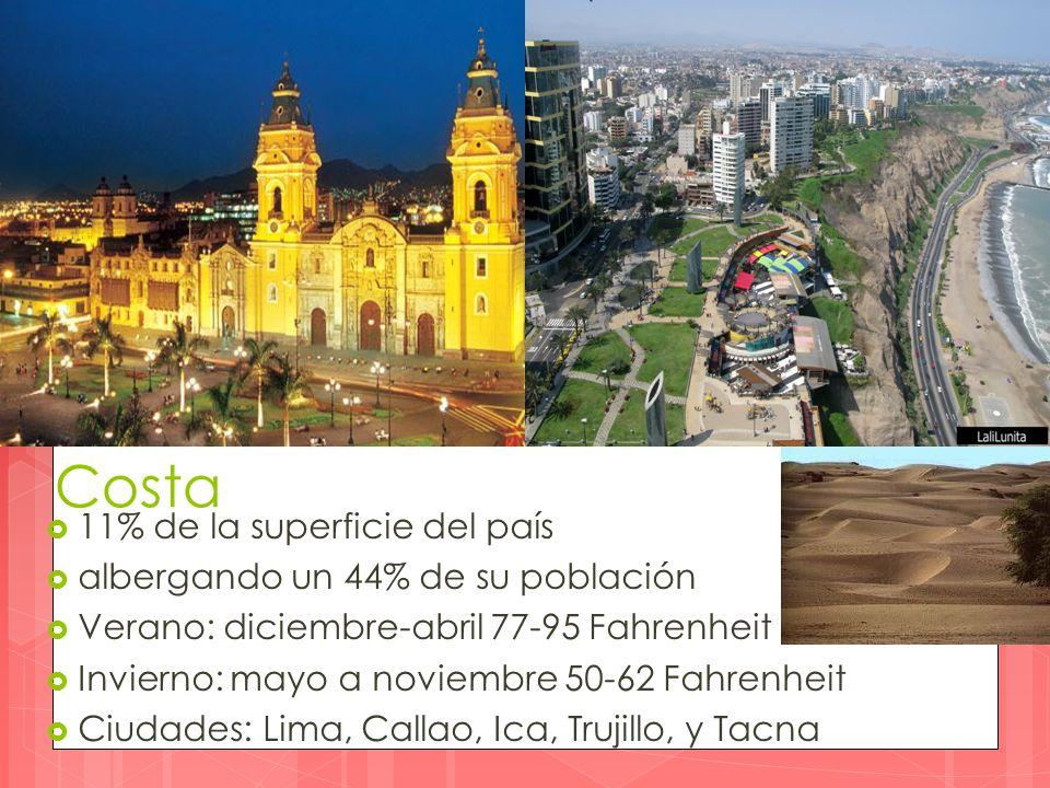  11% de la superficie del país  albergando un 44% de su población  Verano: diciembre-abril 77-95 Fahrenheit  Invierno: mayo a noviembre 50-62 Fahrenheit  Ciudades: Lima, Callao, Ica, Trujillo, y Tacna