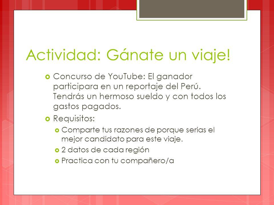 Actividad: Gánate un viaje. Concurso de YouTube: El ganador participara en un reportaje del Perú.