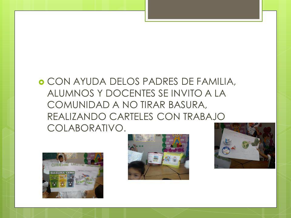  CON AYUDA DELOS PADRES DE FAMILIA, ALUMNOS Y DOCENTES SE INVITO A LA COMUNIDAD A NO TIRAR BASURA, REALIZANDO CARTELES CON TRABAJO COLABORATIVO.