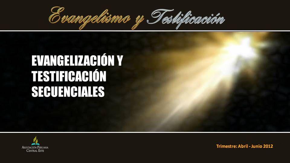 EVANGELIZACIÓN Y TESTIFICACIÓN SECUENCIALES