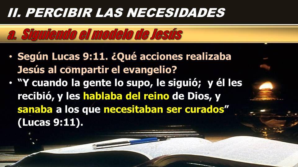 Según Lucas 9:11. ¿Qué acciones realizaba Jesús al compartir el evangelio.