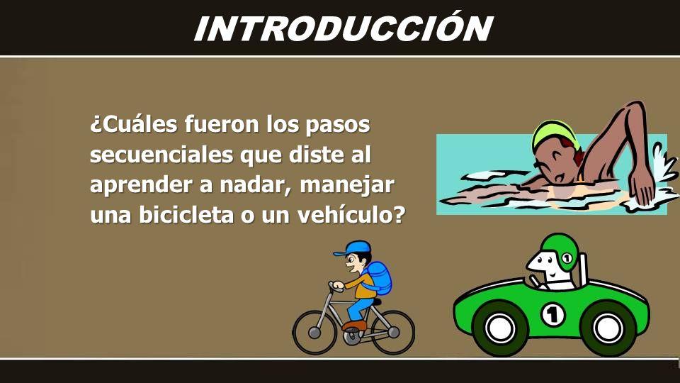 ¿Cuáles fueron los pasos secuenciales que diste al aprender a nadar, manejar una bicicleta o un vehículo.