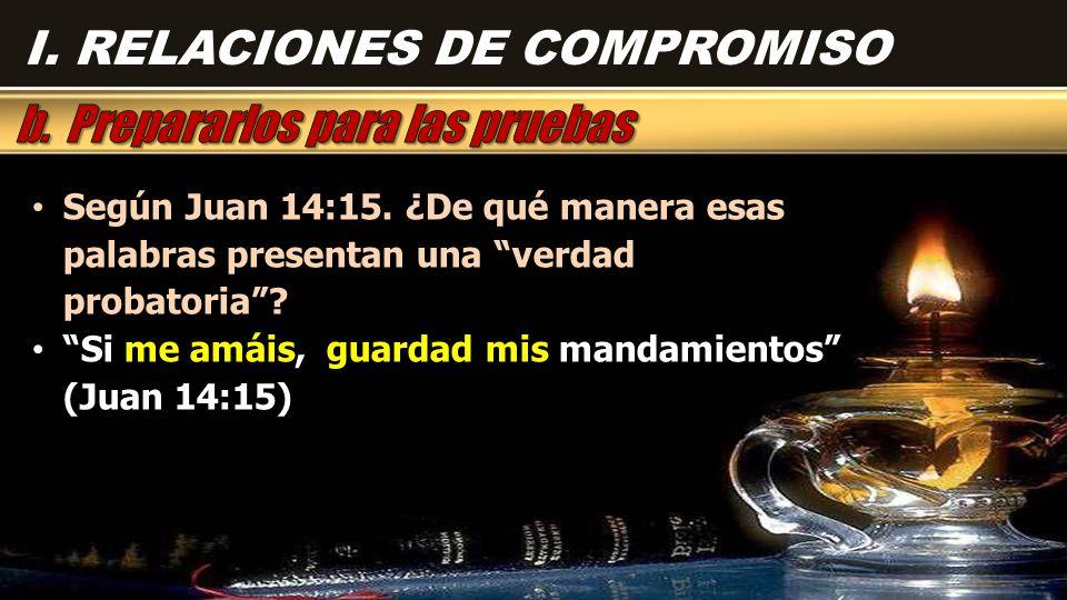 Según Juan 14:15. ¿De qué manera esas palabras presentan una verdad probatoria .