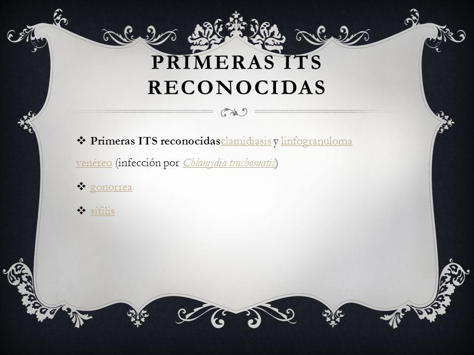 PRIMERAS ITS RECONOCIDAS  Primeras ITS reconocidasclamidiasis y linfogranuloma venéreo (infección por Chlamydia trachomatis)clamidiasislinfogranuloma venéreoChlamydia trachomatis  gonorrea gonorrea  sífilis sífilis