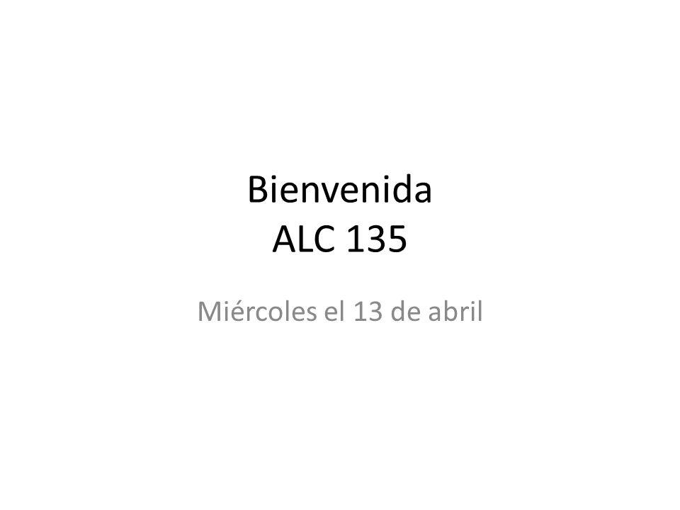 Bienvenida ALC 135 Miércoles el 13 de abril