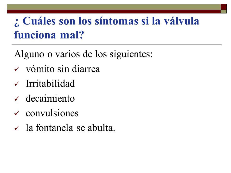 ¿ Cuáles son los síntomas si la válvula funciona mal? Alguno o varios de los siguientes: vómito sin diarrea Irritabilidad decaimiento convulsiones la