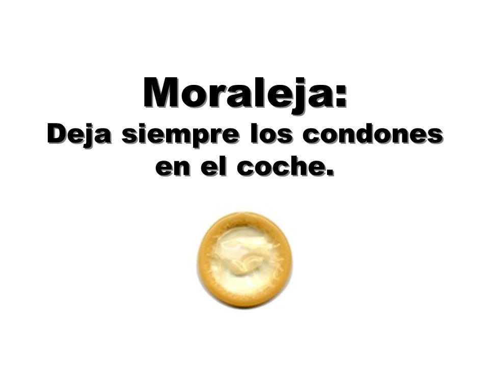 Moraleja: Deja siempre los condones en el coche.