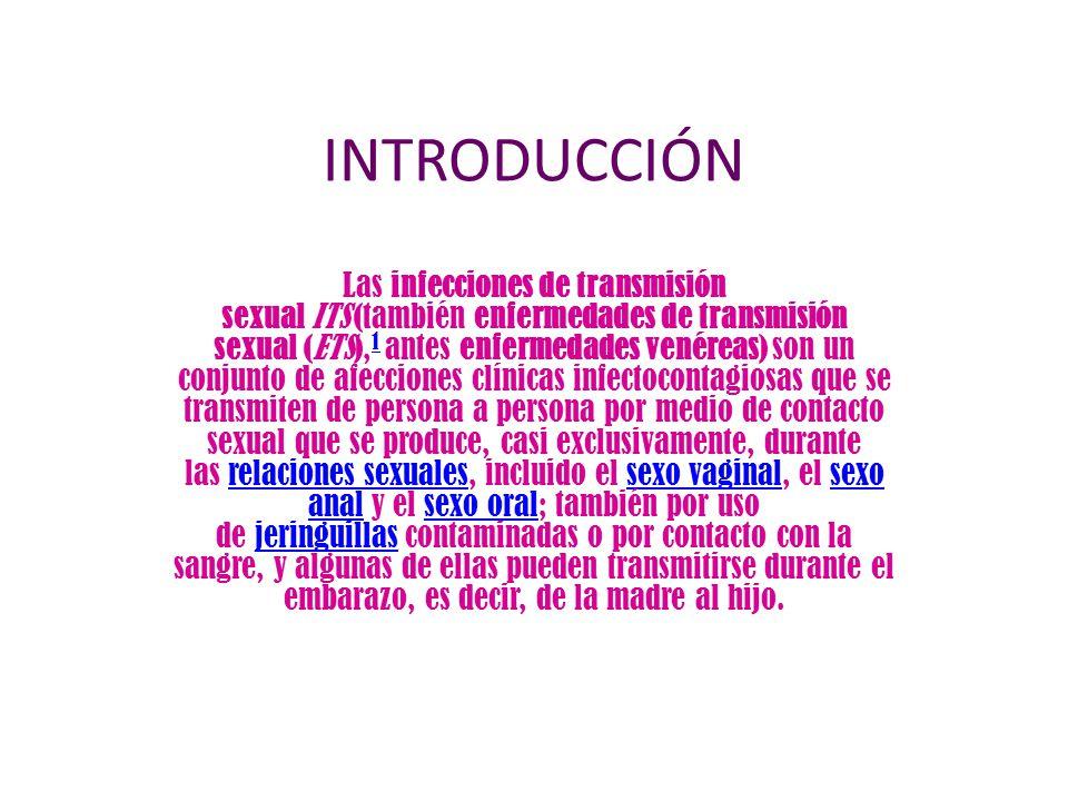 INTRODUCCIÓN Las infecciones de transmisión sexual ITS (también enfermedades de transmisión sexual (ETS), 1 antes enfermedades venéreas) son un conjun