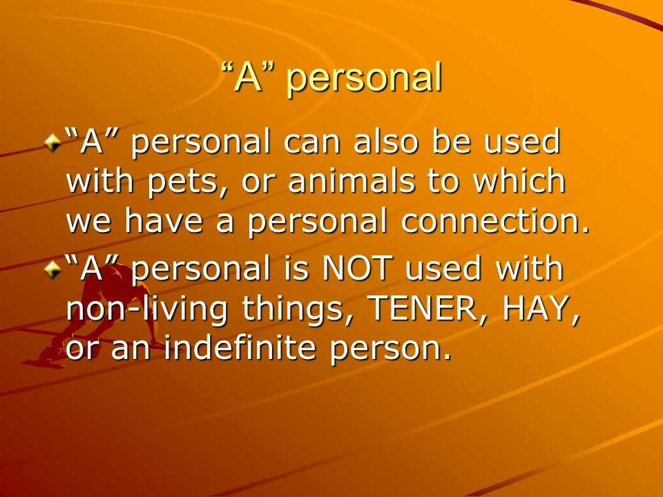 A personal A personal can also be used with pets, or animals to which we have a personal connection.
