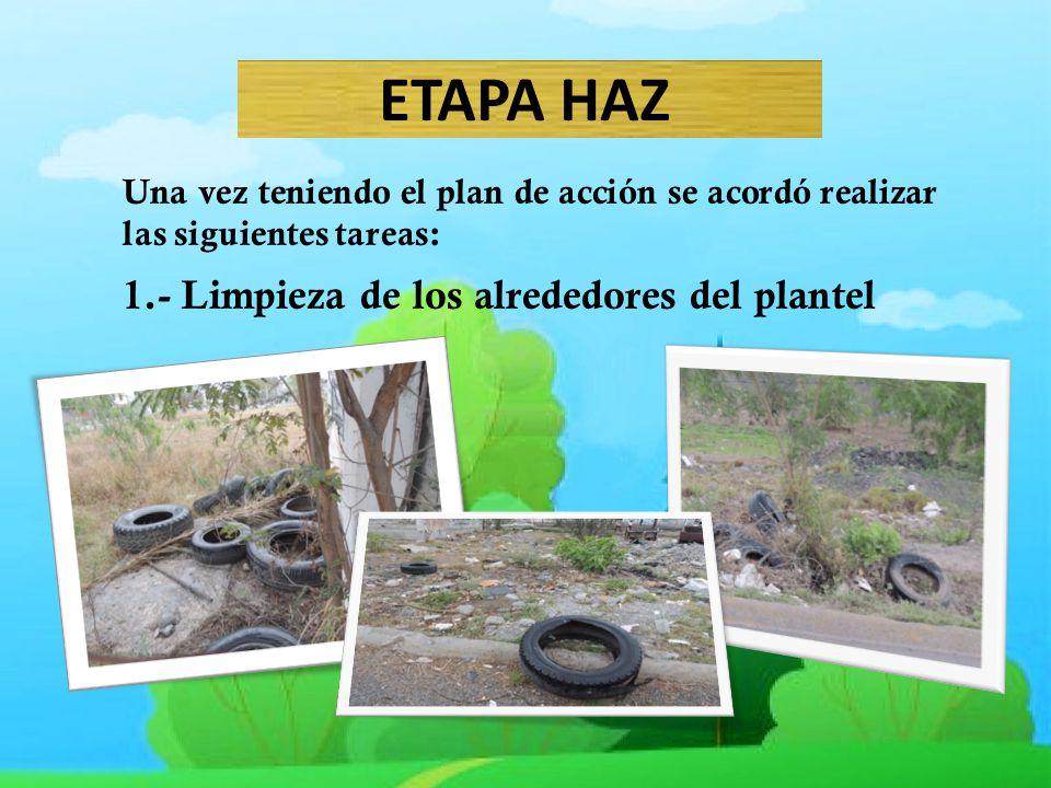ETAPA HAZ Una vez teniendo el plan de acción se acordó realizar las siguientes tareas: 1.- Limpieza de los alrededores del plantel