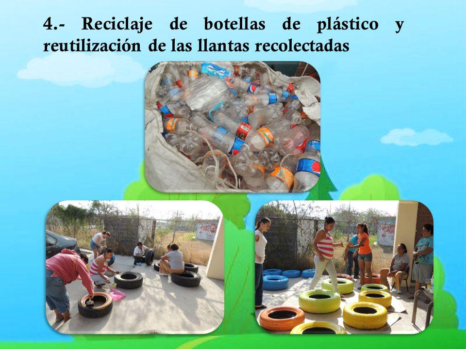 4.- Reciclaje de botellas de plástico y reutilización de las llantas recolectadas